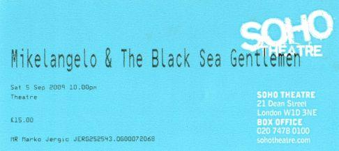 Stub - Mikelangelo and the Black Sea Gentlemen [5 Sep 2009] London Soho theatre