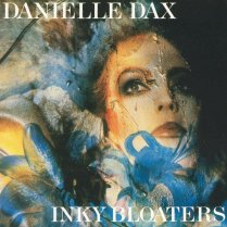 Danielle Dax - Inky Bloaters