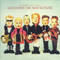 Goodbye Mr Mackenzie - Hammer And Tongs