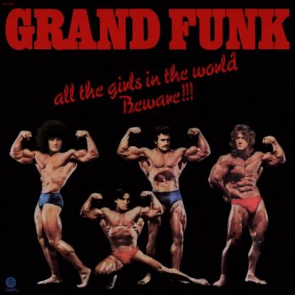 Grand Funk Railroad - All the Girls in the World Beware
