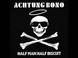 Half Man Half Biscuit - Achtung Bono