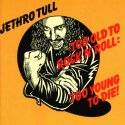 Jethro Tull - Too Old to Rock 'n' Roll, Too Young to Die
