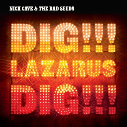 Nick Cave & The Bad Seeds - Dig Lazarus Dig!