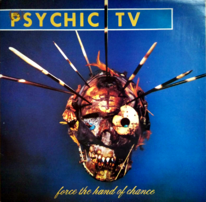 Psychic TV – Force the Hand of Chance