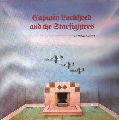 Robert Calvert - Captain Lockheed And The Starfighters