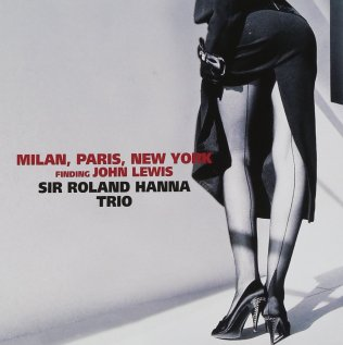 Sir Roland Hanna Trio - Milan, Paris, New York - finding John Lewis